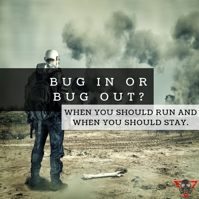 When to Bug In or Bug Out